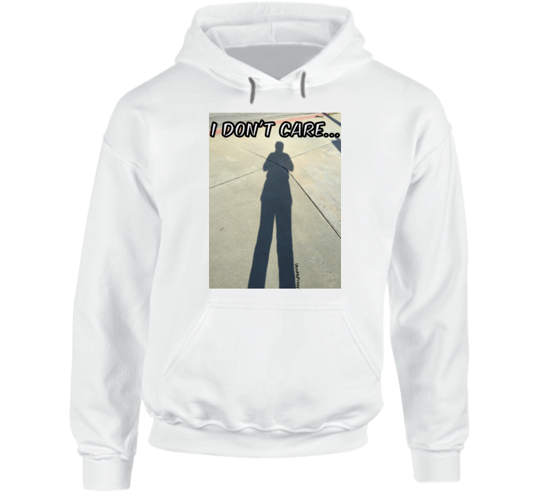 I Don't Care... Hoodie