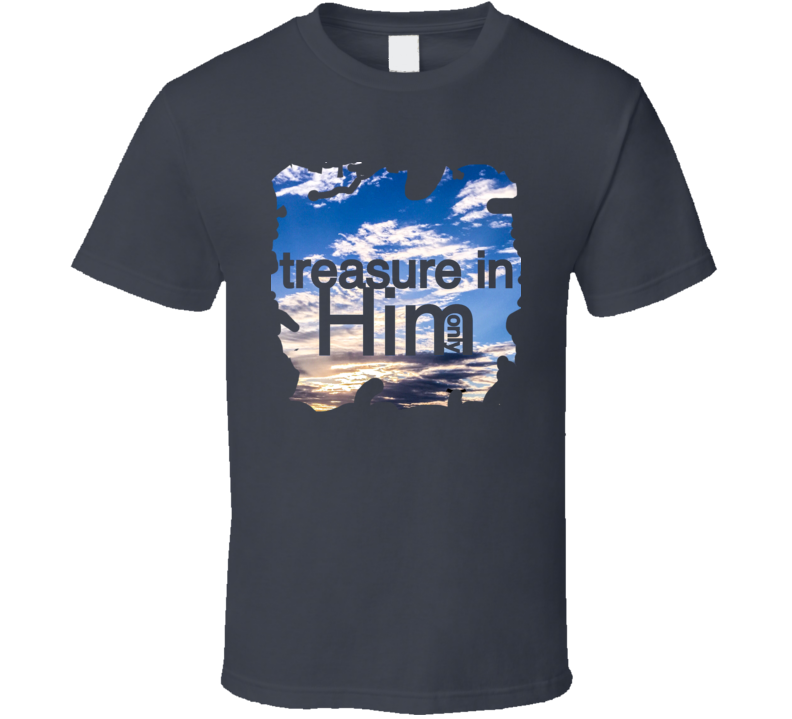 Treasure in only Him T-Shirt