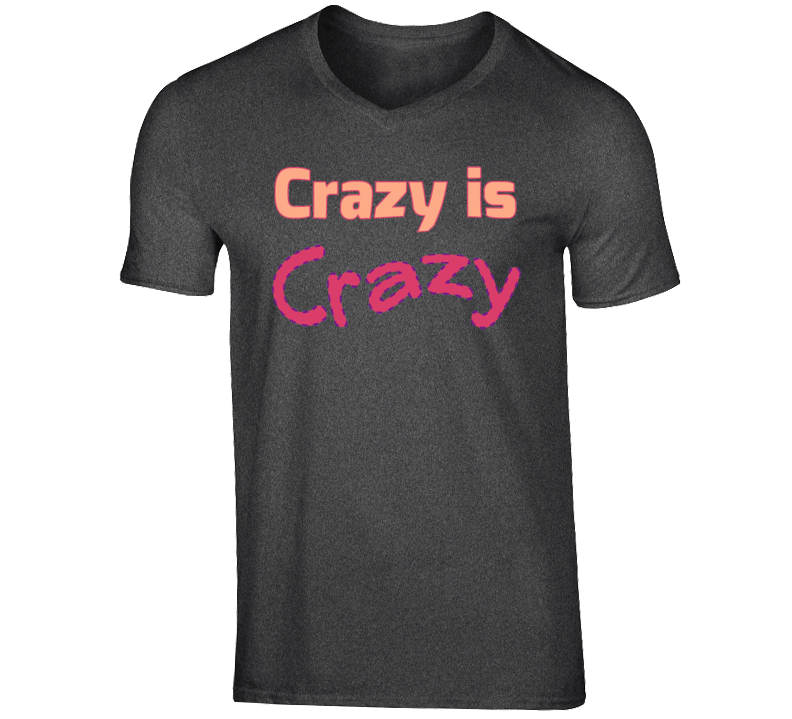 Crazy is Crazy T-Shirt