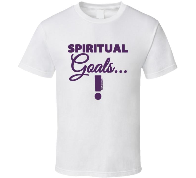 Spiritual Goals! T-Shirt