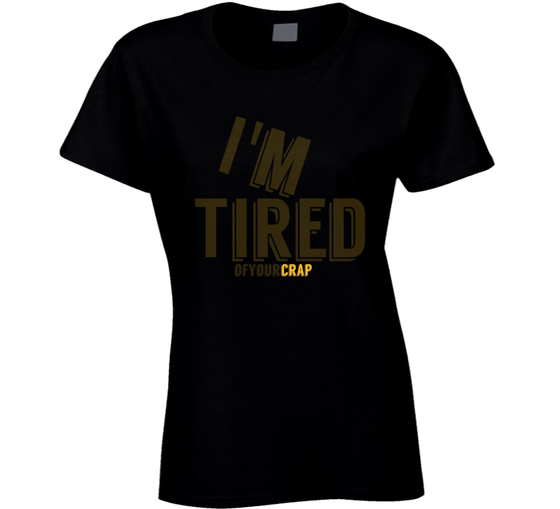 I'm Tired Ladies T-Shirt