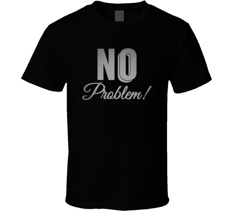 NO Problem! Standard T-Shirt