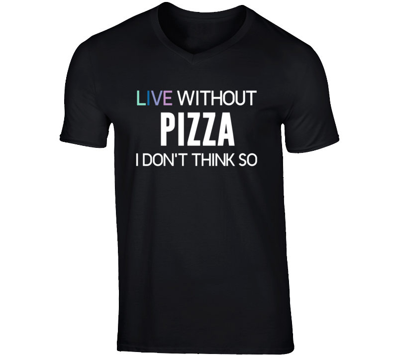 Live Without Pizza T-Shirt
