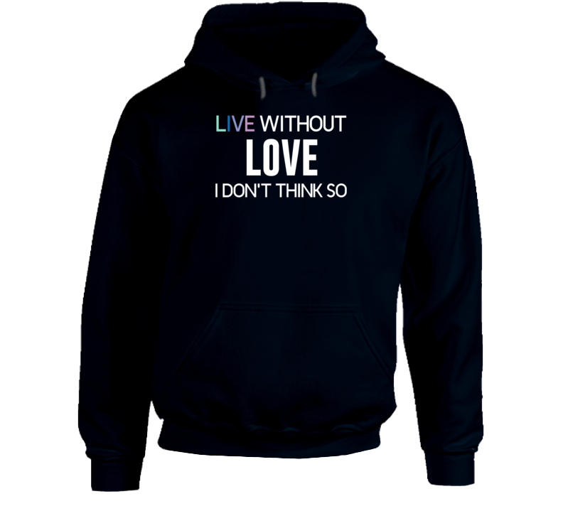 Live Without Love Hoodie