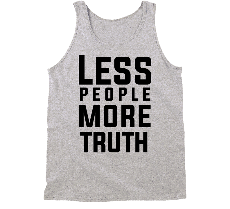 Less People More Truth Tank Top