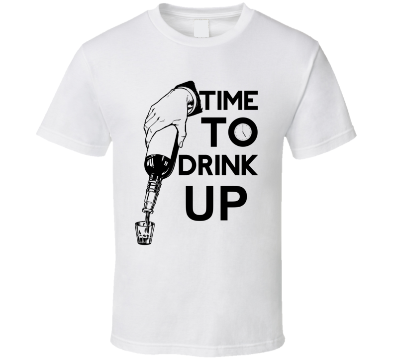 Time To Drink Up T Shirt