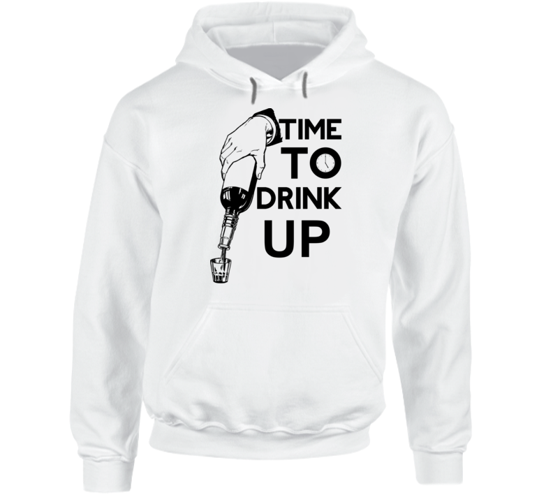 Time To Drink Up Hoodie