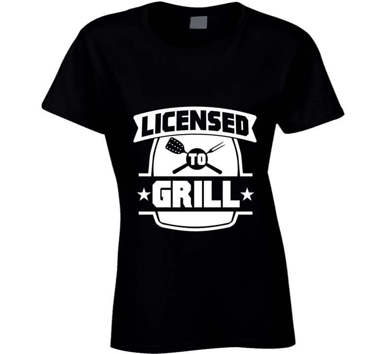Licensed To Grill Ladies T Shirt