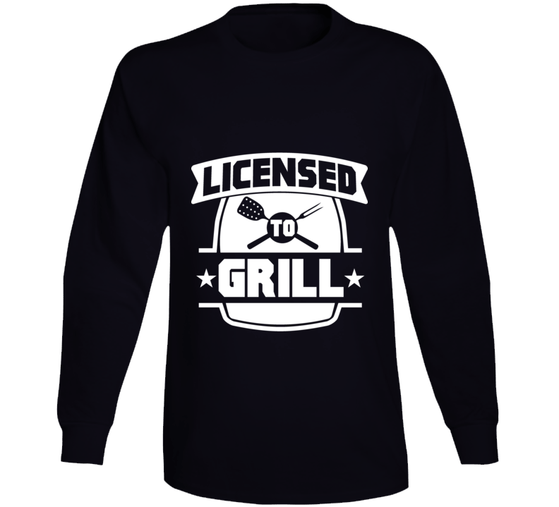 Licensed To Grill Long Sleeve