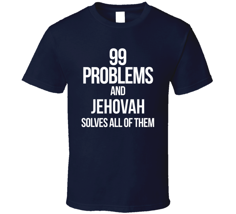 99 Problems And Jehovah Solves All Of Them T-Shirt