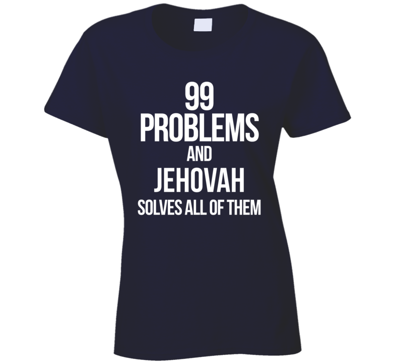 99 Problems And Jehovah Solves All Of Them Ladies T-Shirt
