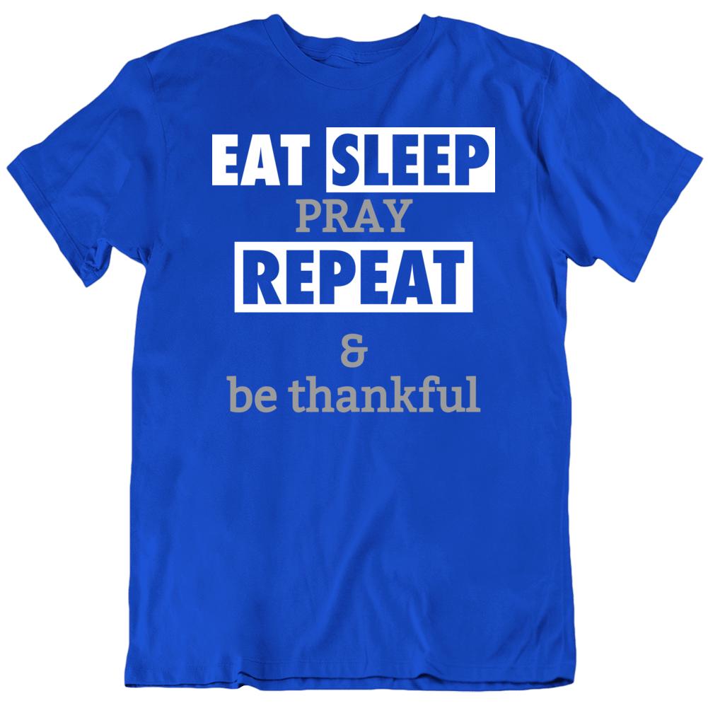 Eat Sleep Pray Repeat & Be Thankful T-Shirt