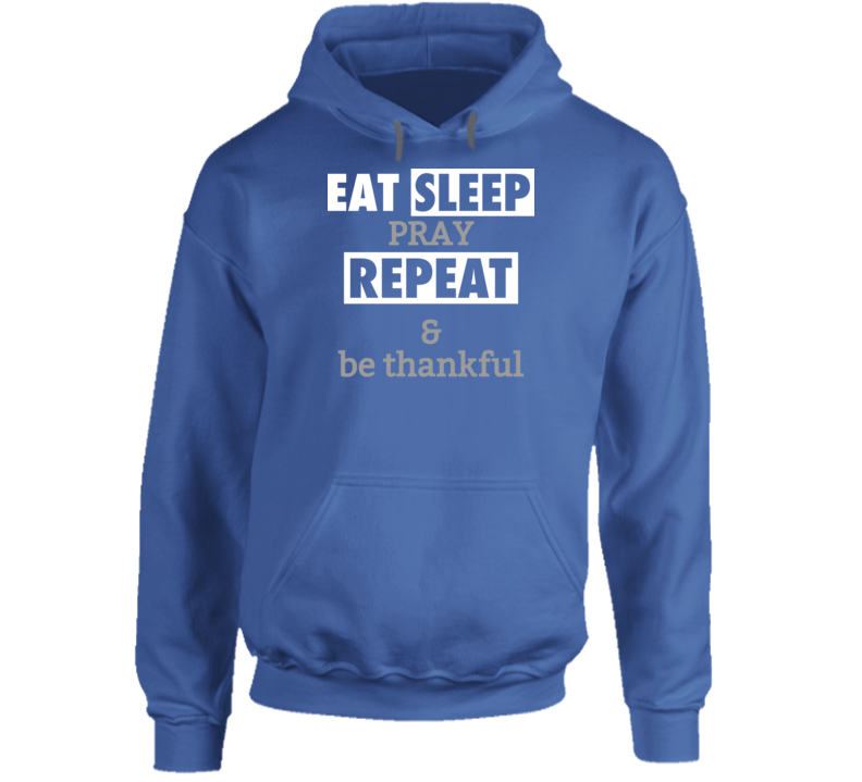 Eat Sleep Pray Repeat & Be Thankful Hoodie