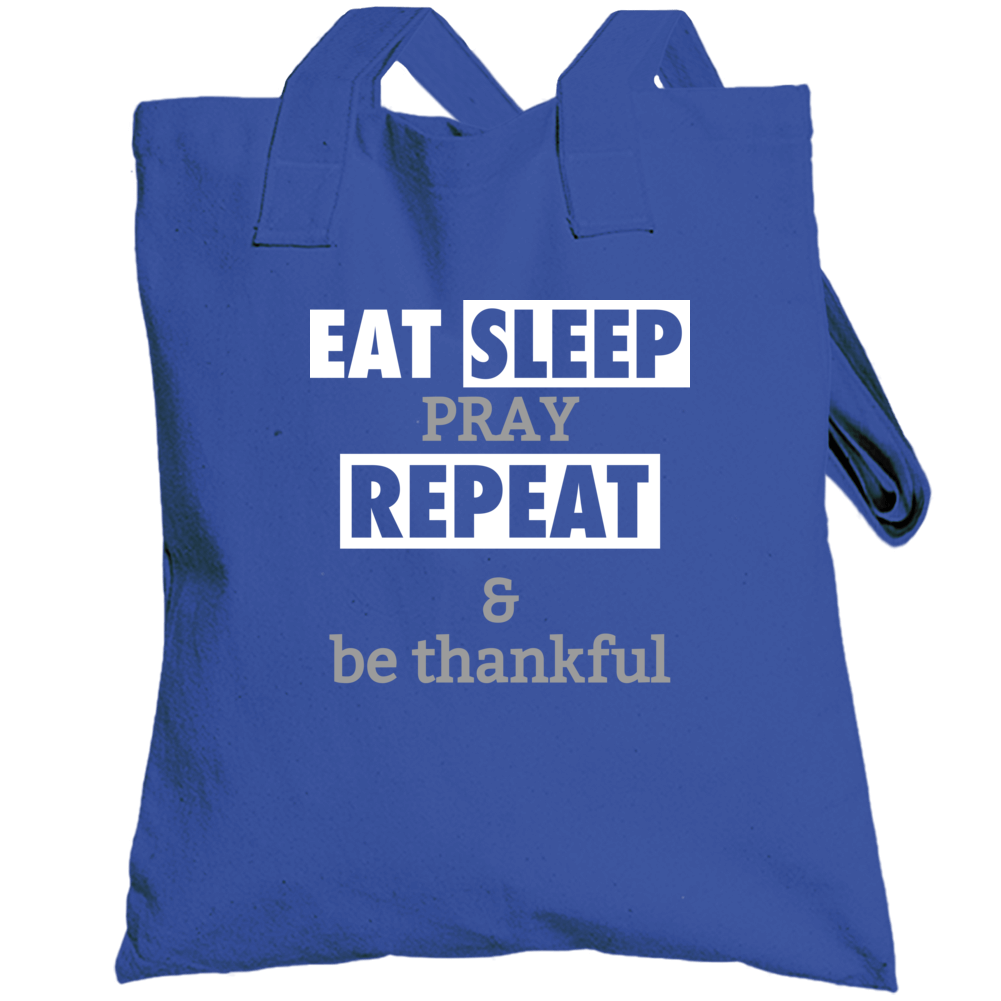 Eat Sleep Pray Repeat & Be Thankful Totebag