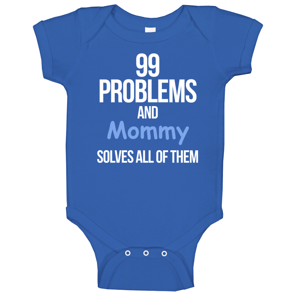 99 Problems And Mommy Solves All Of Them Baby One Piece
