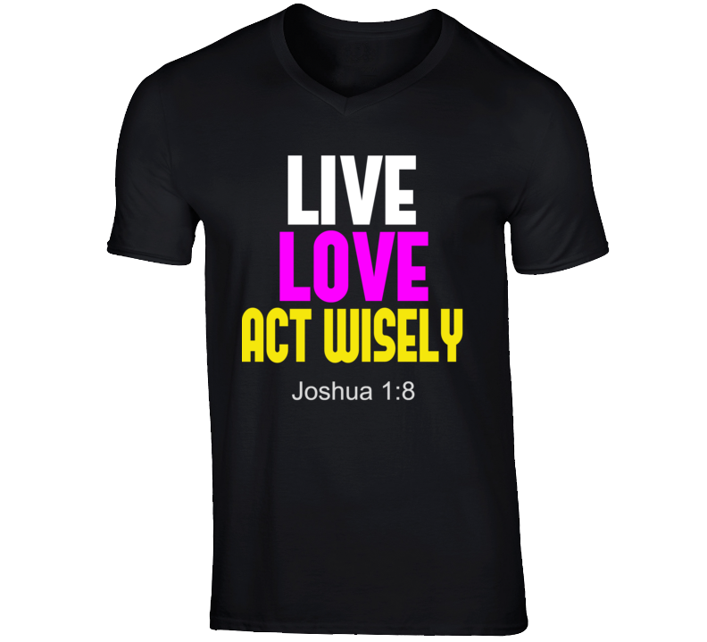 Act Wisely T Shirt