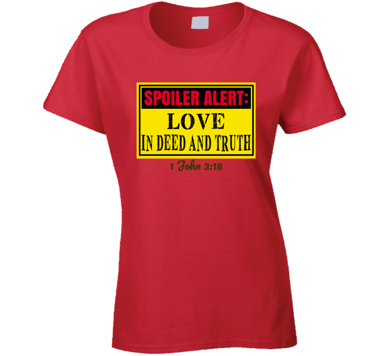 Love In Deed And Truth Ladies T-Shirt
