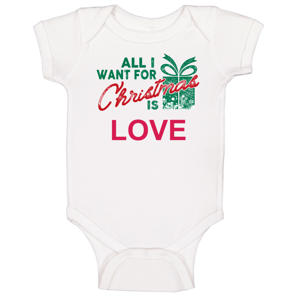 All I Want For Christmas Is Love Baby One Piece