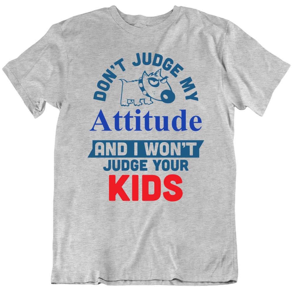 Don't Judge My Attitude T-Shirt