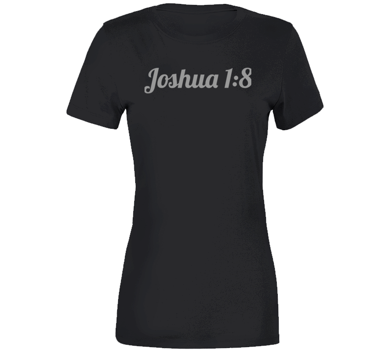 Joshua 1:8 White Ladies T-Shirt