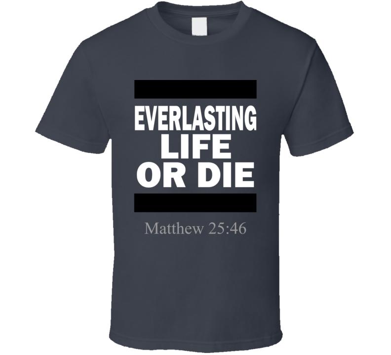Everlasting Life Or Die T-Shirt