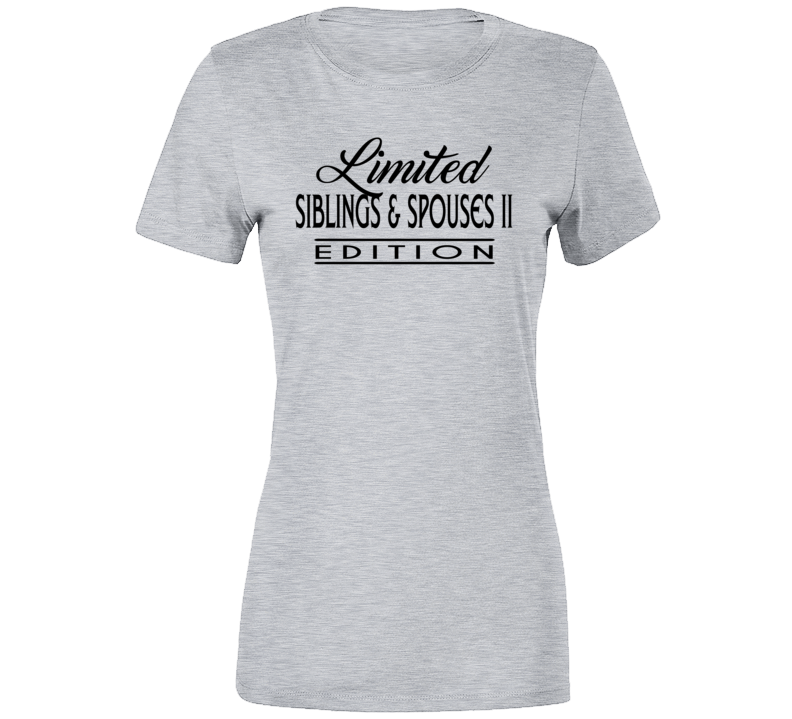 Limited Edition Siblings & Spouses II Ladies T-Shirt