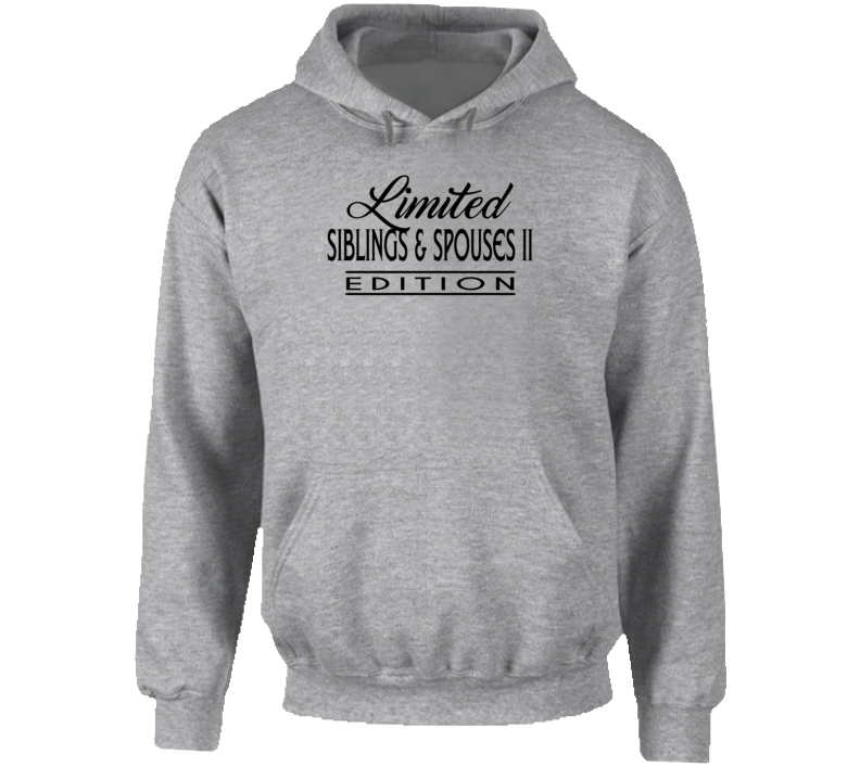 Limited Edition Siblings & Spouses II Hoodie