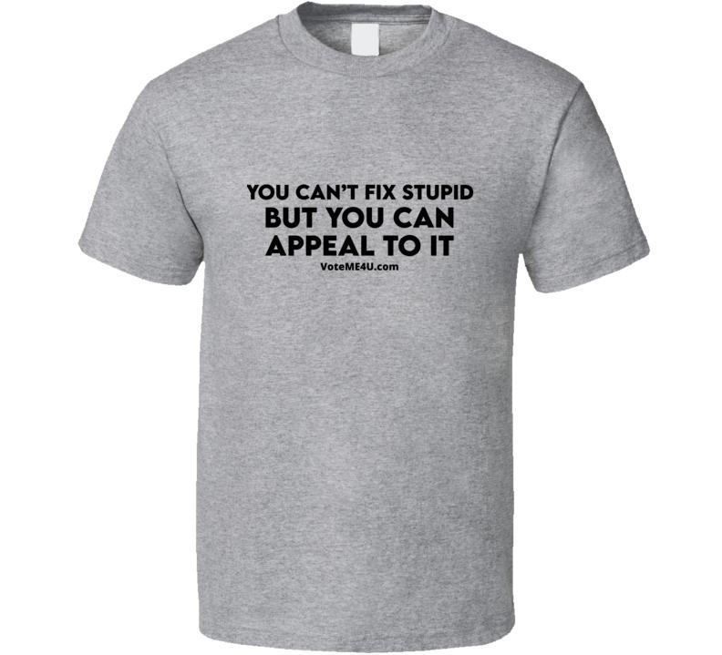 Can' Fix Stupid T Shirt