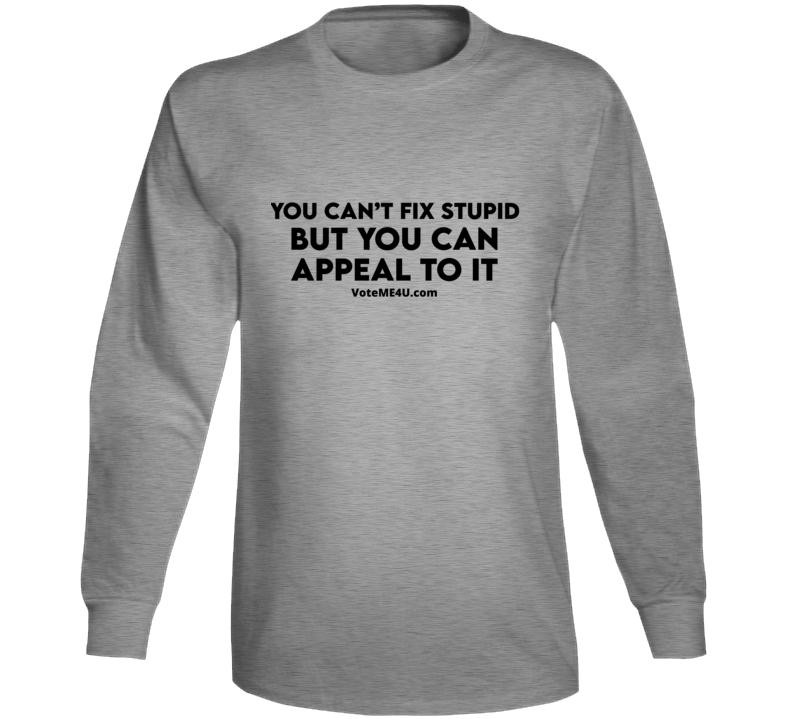 Can' Fix Stupid Long Sleeve T Shirt