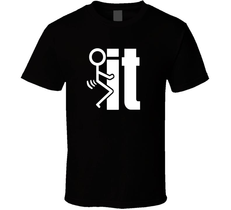Fuck It Funny T Shirt (wht.)