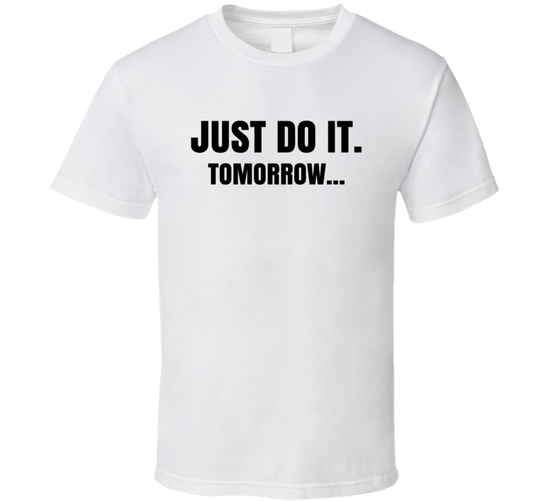 Just Do It Tomorrow Funny Nike T Shirt