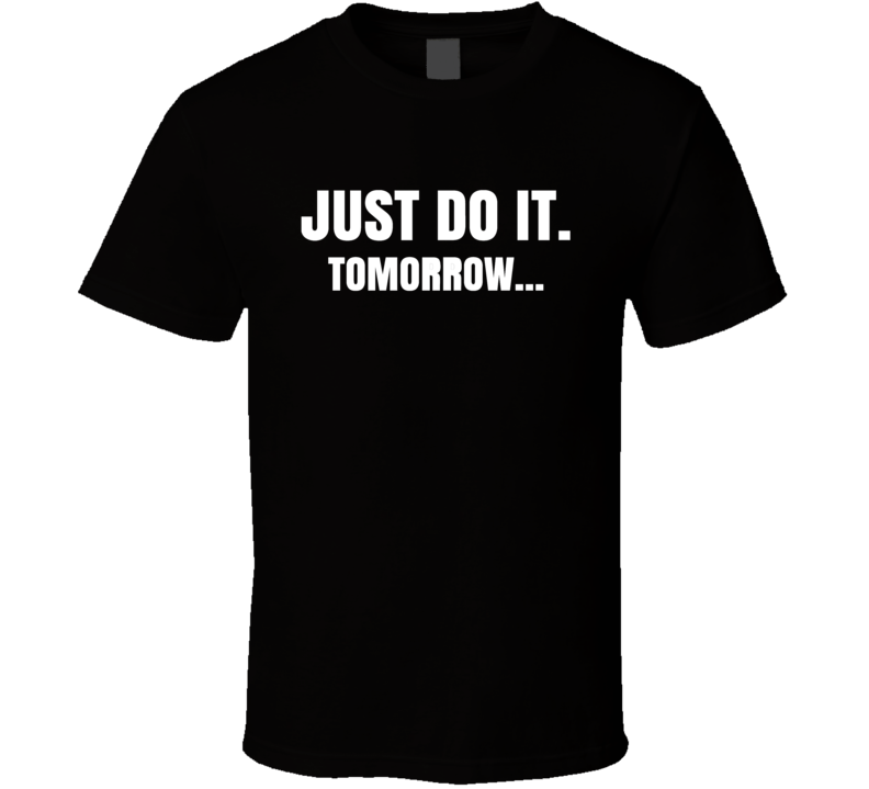 Just Do It Tomorrow Funny Nike T Shirt