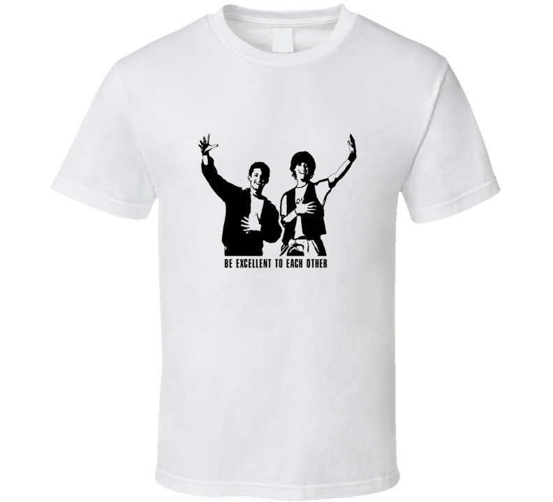 Bill and Ted's Excellent Adventure Be Excellent To Each Other Movie T Shirt