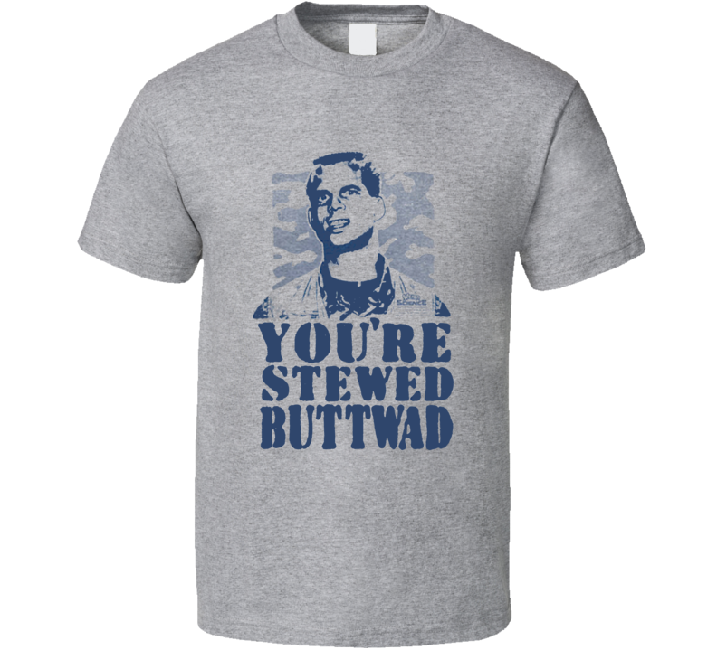 Weird Science Chet You're Stewed Buttwad Funny Movie T Shirt
