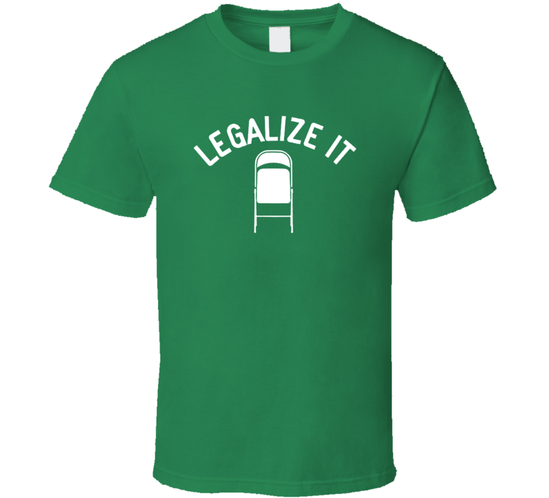 Legalize It Steel Chair Wrestling Funny T Shirt