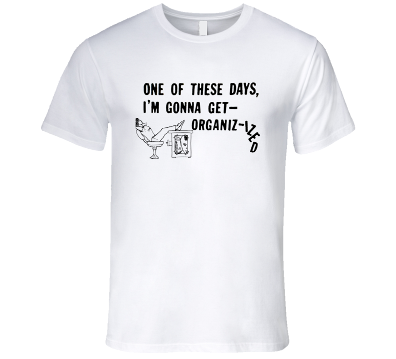 Taxi Driver Robert De Niro One of these Days I'm Gonna Get Organizized Movie T Shirt