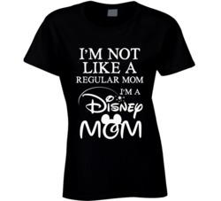 I'm Not Like a Regular Mom I'm a Disney Mom T-Shirt