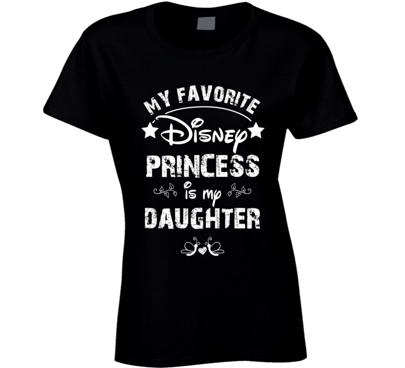 My Favorite Disney Princess is my Daughter T Shirt