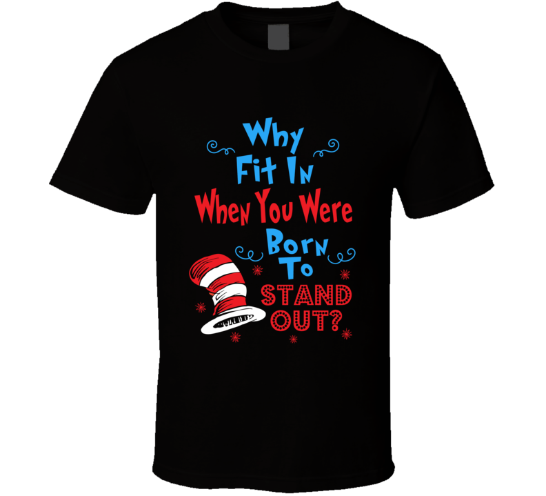 Why Fit In When You Were Born to Stand Out T-Shirt