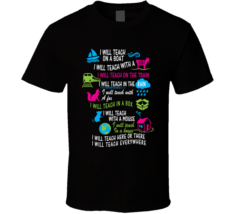 I Will Teach Here There Or Anywhere Parody  T Shirt