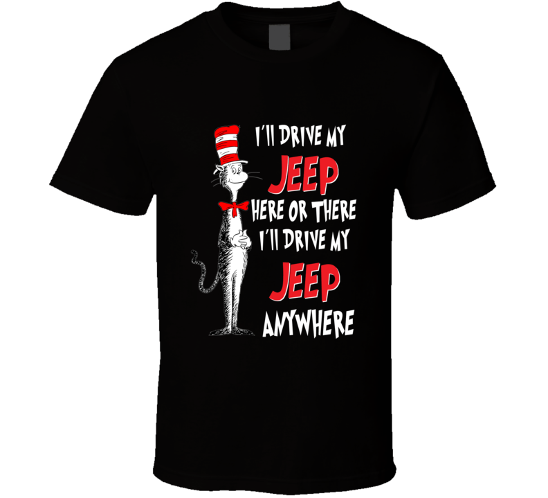 I'll Drive My Jeep Here Or There Anywhere Seuss Parody T Shirt