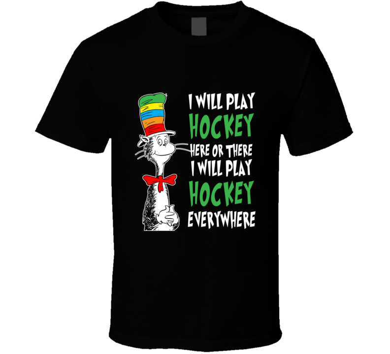 Seuss I Will Play Hockey Here Or There - Everywhere! T Shirt