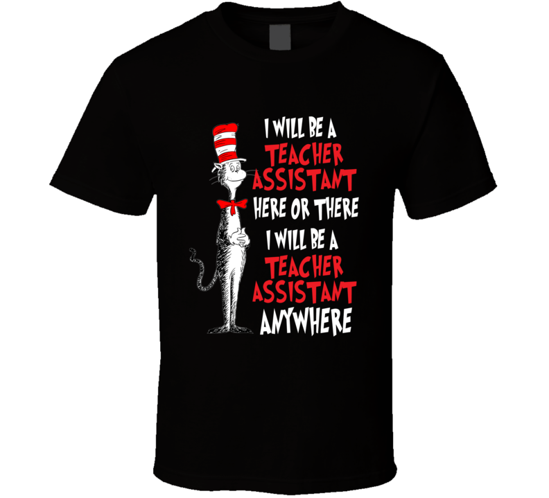 I Will Be A Teacher Assistant Here Or There Or Anywhere T Shirt