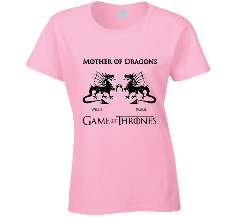 Custom Willie Paulie Mother Of Dragons  T Shirt