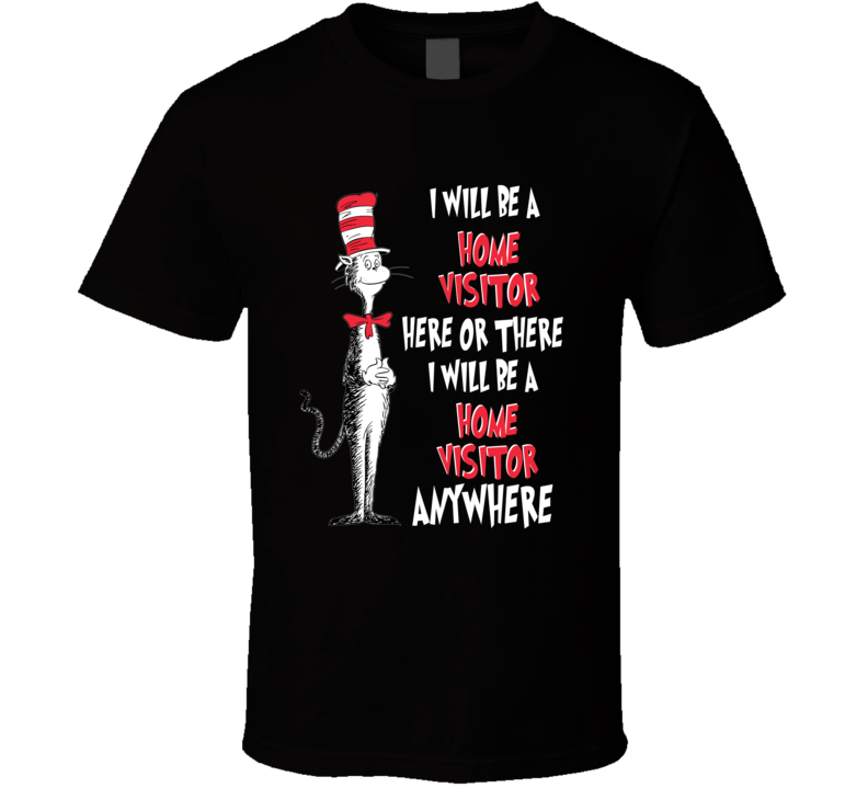 I Will Be A Home Visitor Here Or There Custom T Shirt