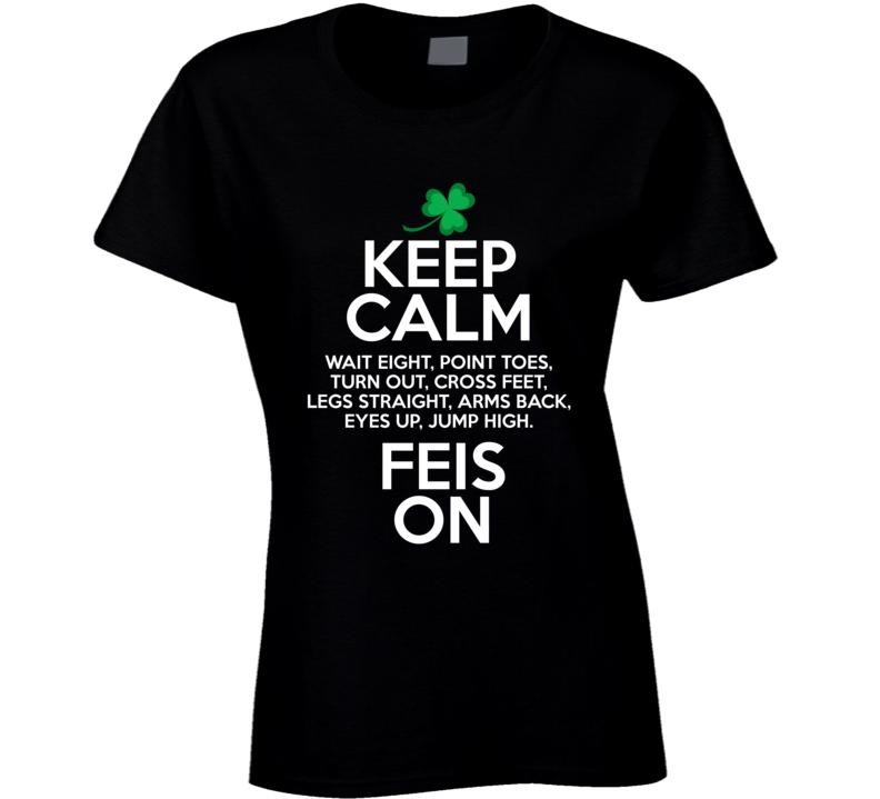 Keep Calm & Feis On Ladies T Shirt
