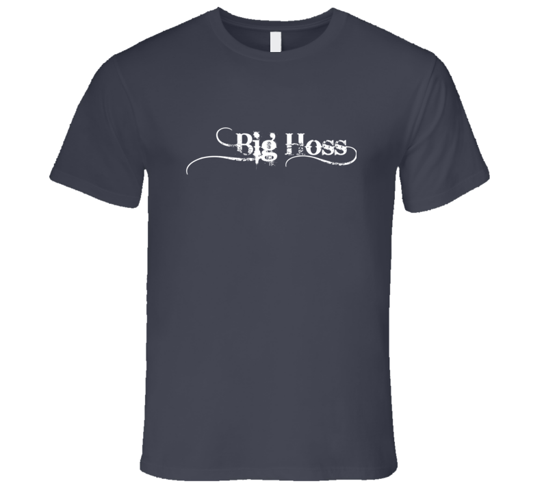 Big Hoss T Shirt