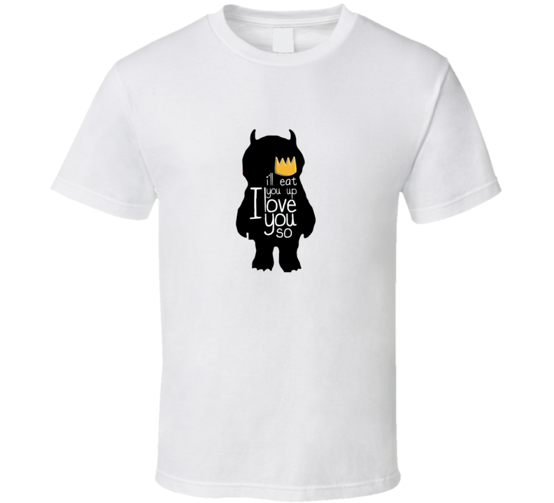 I'll Eat You Up I Love You So T Shirt