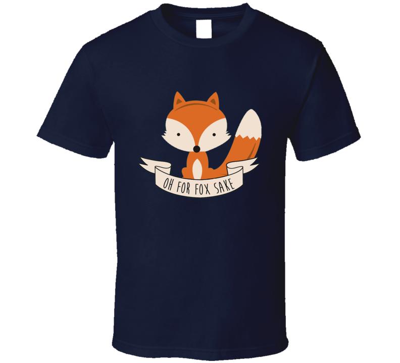 oh for fox sake T Shirt