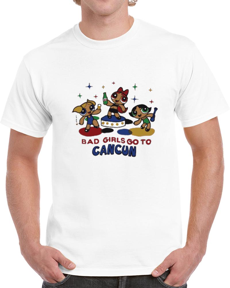 Bad Girl Go To Cancun Powerpuff Girl T Shirt